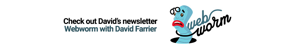 Check out David's newsletter webworm with David Farrier